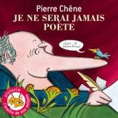 Je ne serais jamais poète by Pierre Chêne