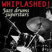 Play & Download Whiplashed! Jazz Drums Superstars by Various Artists | Napster