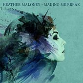 Play & Download Making Me Break by Heather Maloney | Napster