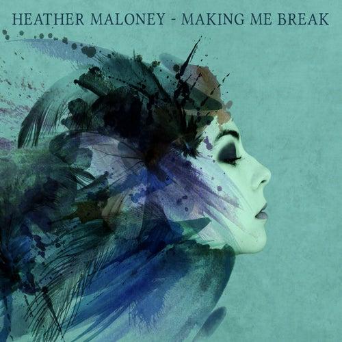Making Me Break by Heather Maloney
