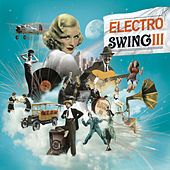 Electro Swing Volume 3 by Various Artists
