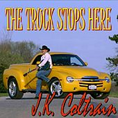 Play & Download The Truck Stops Here by J. K. Coltrain | Napster