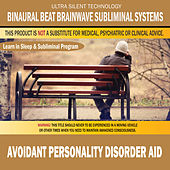 Avoidant Personality Disorder Aid: Combination of Subliminal & Learning While Sleeping Program (Positive Affirmations, Isochronic Tones & Binaural Beats) by Binaural Beat Brainwave Subliminal Systems