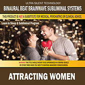 Attracting Women: Combination of Subliminal & Learning While Sleeping Program (Positive Affirmations, Isochronic Tones & Binaural Beats) by Binaural Beat Brainwave Subliminal Systems