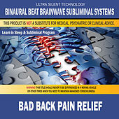 Bad Back Pain Relief: Combination of Subliminal & Learning While Sleeping Program (Positive Affirmations, Isochronic Tones & Binaural Beats) by Binaural Beat Brainwave Subliminal Systems