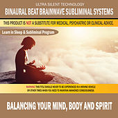 Balancing Your Mind, Body and Spirit: Combination of Subliminal & Learning While Sleeping Program (Positive Affirmations, Isochronic Tones & Binaural Beats) by Binaural Beat Brainwave Subliminal Systems