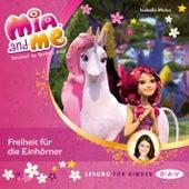 Mia and Me, Teil 13: Freiheit für die Einhörner von Isabella Mohn