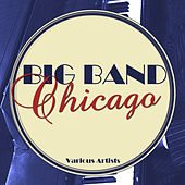 Big Band Chicago by Various Artists