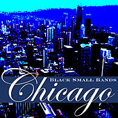 Play & Download Chicago Black Small Bands by Various Artists | Napster