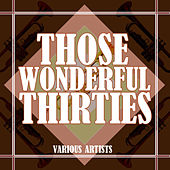 Those Wonderful Thirties by Various Artists
