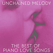 Unchained Melody: The Best of Piano Love Songs by Various Artists