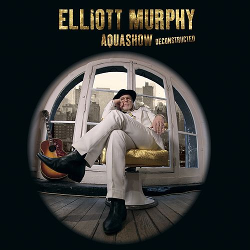 Play & Download Aquashow Deconstructed by Elliott Murphy | Napster