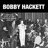 Play & Download Complete Live at the Voyager Room 1956 - 1958 by Bobby Hackett | Napster