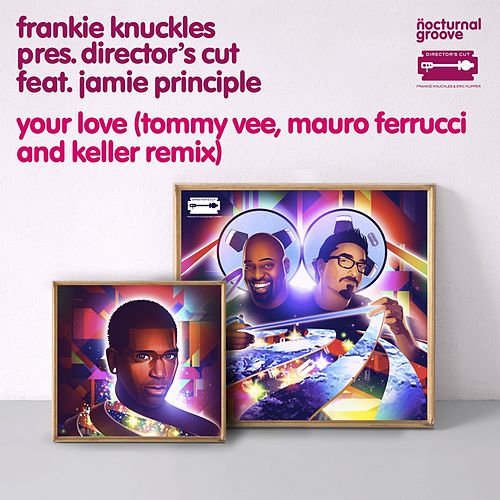 Play & Download Your Love (Tommy Vee, Mauro Ferrucci & Keller Remix) by Frankie Knuckles | Napster