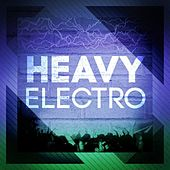 Play & Download Heavy Electro by Various Artists | Napster