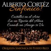 Play & Download Alberto Cortéz Sinfónico: Castillos en el Aire / En un Rincón del Alma / Cuando un Amigo Se Va - Single by Orquesta Sinfónica de Puerto Rico | Napster