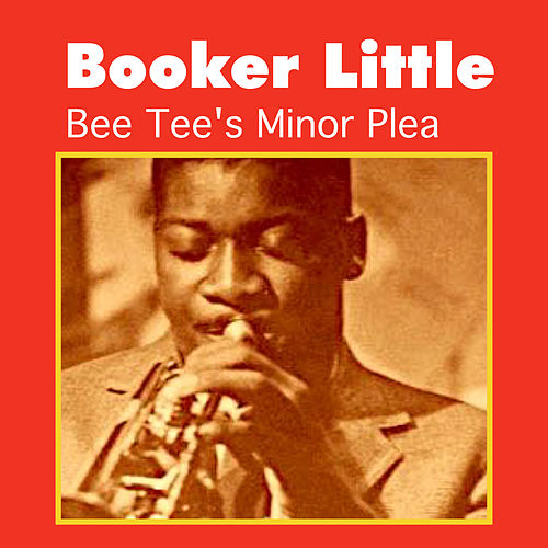 Bee Tee's Minor Plea by Booker Little