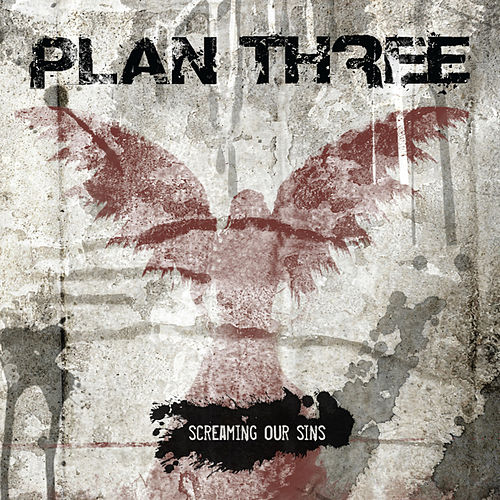 Play & Download Screaming Our Sins by Plan Three | Napster