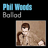 Ballad by Phil Woods