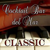 Play & Download Cocktail Bar del Mar (Classic) by Various Artists | Napster