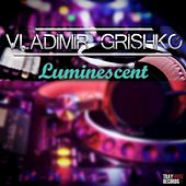 Play & Download Luminescent by Vladimir Grishko | Napster