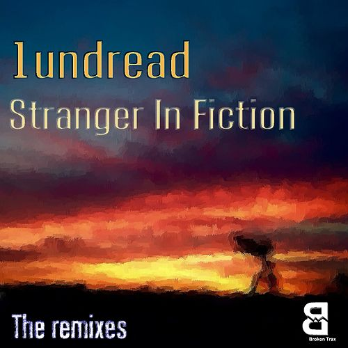 Stranger In Fiction - The Remixes by 1undread