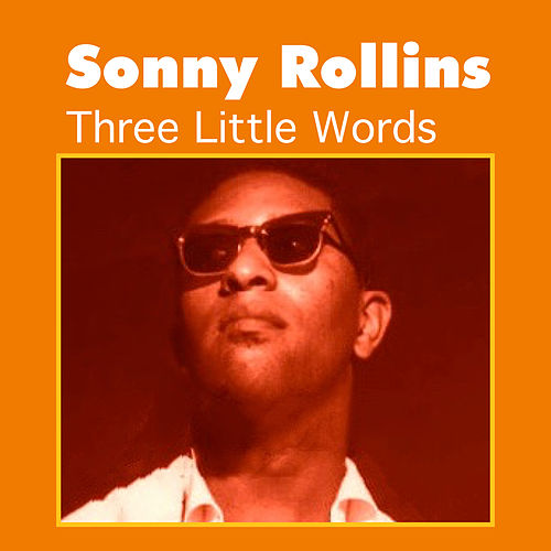 Play & Download Three Little Words by Sonny Rollins | Napster