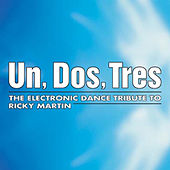 Un, Dos, Tres: The Electronic Dance Tribute to Ricky Martin by Various Artists