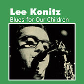 Play & Download Blues for Our Children by Lee Konitz | Napster