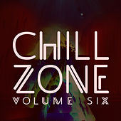 Chill Zone, Vol. 6 by Various Artists