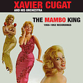 Play & Download The Mambo King: 1950 - 1952 Recordings by Xavier Cugat | Napster