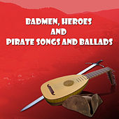 Play & Download Badmen, Heroes and Pirate Songs and Ballads by Various Artists | Napster