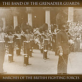 Play & Download Marches of the British Fighting Forces by The Band Of The Grenadier Guards | Napster