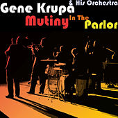 Play & Download Mutiny in the Parlor by Gene Krupa And His Orchestra | Napster