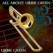 All About Urbie Green by Urbie Green