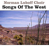 Play & Download Songs of the West by Norman Luboff Choir | Napster