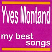 Yves Montand : My Best Songs by Yves Montand