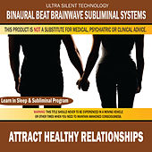 Attract Healthy Relationships: Combination of Subliminal & Learning While Sleeping Program (Positive Affirmations, Isochronic Tones & Binaural Beats) by Binaural Beat Brainwave Subliminal Systems