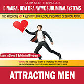Attracting Men : Combination of Subliminal & Learning While Sleeping Program (Positive Affirmations, Isochronic Tones & Binaural Beats) by Binaural Beat Brainwave Subliminal Systems