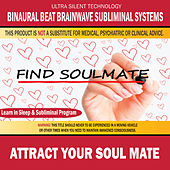 Attract Your Soul Mate: Combination of Subliminal & Learning While Sleeping Program (Positive Affirmations, Isochronic Tones & Binaural Beats) by Binaural Beat Brainwave Subliminal Systems
