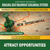 Attract Opportunities: Combination of Subliminal & Learning While Sleeping Program (Positive   Affirmations, Isochronic Tones & Binaural Beats) by Binaural Beat Brainwave Subliminal Systems