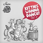 Play & Download Kitties Wanna Dance, Vol. 4 by Various Artists | Napster