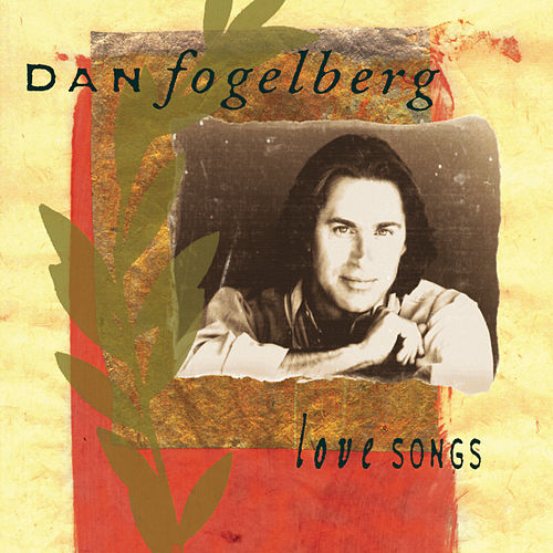 Play & Download Love Songs by Dan Fogelberg | Napster