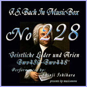 Play & Download Bach in Musical Box 228 / Geistliche Lieder und Arien, BWV 439 - BWV 448 by Shinji Ishihara | Napster