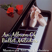 Play & Download An Album of Ballet Melodies by Mantovani & His Orchestra | Napster