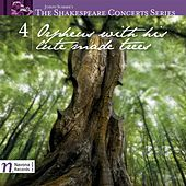 The Shakespeare Concerts Series, Vol. 4: Orpheus with His Lute Made Trees by Various Artists