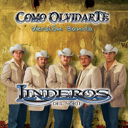 Como Olvidarte (Version Banda) by Linderos del Norte