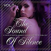 Play & Download The Sound of Silence, Vol. 7 (A Taste of Exotic Ambient Lounge and Erotic Chill Out) by Various Artists | Napster