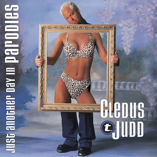 Play & Download Just Another Day In Parodies by Cledus T. Judd | Napster