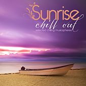 Play & Download Sunrise Chill Out (Selected Chilling Musicspheres) by Various Artists | Napster